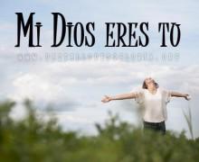 Mi Dios eres tú – Devocional Cristiano