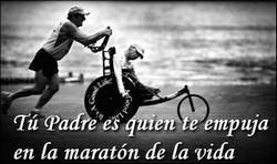 Tu Padre es quien te empuja en la maraton de la vida