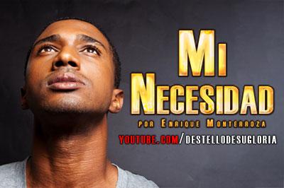 Audio Reflexión – Mi Necesidad (Enrique Monterroza)