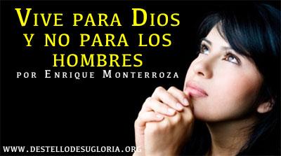 Vive para Dios y no para los hombres