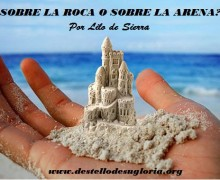 ¿Sobre la arena o sobre la roca?