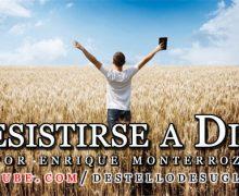 Video Mensaje: Resistirse a Dios