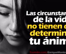 Video: Las circunstancias de la vida, no tienen que determinar tu ánimo