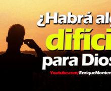 Video: ¿Habrá algo difícil para Dios?