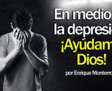 En medio de la depresión, ¡Ayúdame Dios!