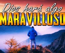 Video: Dios hará algo MARAVILLOSO