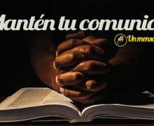 Mantén tu comunión con Dios – Un Mensaje para ti